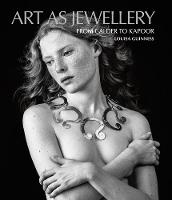 Art as Jewellery: Artist's Jewellery from Calder to Kapoor by Louisa Guinness