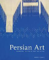 Persian Art Collecting the Arts of Iran for the V&A by Moya Carey