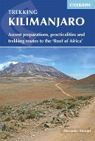 Kilimanjaro Ascent preparations, practicalities and trekking routes to the 'Roof of Africa' by Alex Stewart