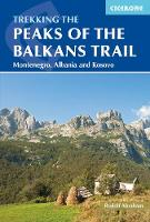 The Peaks of the Balkans Trail Montenegro, Albania and Kosovo by Rudolf Abraham