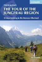 Tour of the Jungfrau Region 10 days trekking in the Bernese Oberland by Kev Reynolds