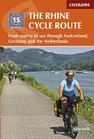 The Rhine Cycle Route From source to sea through Switzerland, Germany and the Netherlands by Mike Wells
