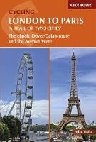 Cycling London to Paris The classic Dover/Calais route and the Avenue Verte by Mike Wells