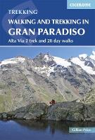 Walking and Trekking in the Gran Paradiso Alta Via 2 trek and 28 day walks by Gillian Price