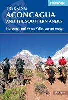 Aconcagua and the Southern Andes Horcones Valley (Normal) and Vacas Valley (Polish Glacier) ascent routes by Jim Ryan