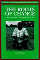 Roots of Change Human behaviour and agricultural evolution in Mali by Brent M. Simpson