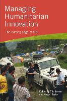 Managing Humanitarian Innovation The cutting edge of aid by Eric James