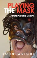 Playing the Mask Acting Without Bullshit by John Wright
