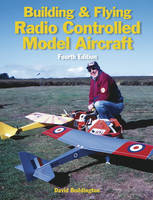 Building and Flying Radio Controlled Aircraft by David Boddington