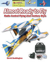 Almost Ready to Fly Radio Control Flying 21st Century Style by David Boddington