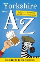 Yorkshire from A to Z Facts and Trivia from God's Own Country by