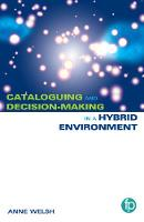 Cataloguing and Decision-making in a Hybrid Environment The Transition from AACR2 to RDA by Anne Welsh