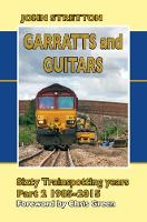 Garratts and Guitars Sixty Trainspotting Years 1985-2015 by John Stretton
