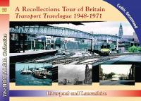 A Recollections Tour of Britain Transport Travelogue 1948 - 1971 Liverpool and Lancashire by Cedric Greenwood