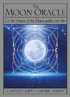 The Moon Oracle Let the phases of the Moon guide your life by Caroline Smith, John Astrop