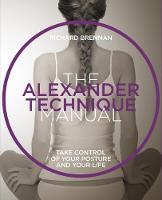 The Alexander Technique Take control of your posture and your life by Richard Brennan