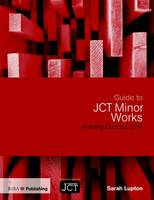 Guide to JCT Minor Works Building Contract 2016 by Sarah Lupton