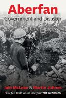 Aberfan Government and Disaster by Iain McLean, Martin Johnes