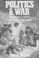 Politics and War European Conflict from Philip II to Hitler by David E. Kaiser