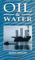 Oil and Water Co-Operative Security in the Persian Gulf by Bjorn (Professor, Copenhagen Peace Research Institute (COPRI), Denmark) Moller