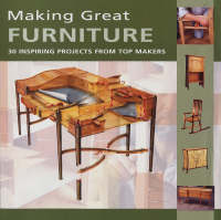 Making Great Furniture 30 Inspiring Projects from Top Makers by Furniture & Cabinetmaking, Colin Eden-Eadon, Robert Ingham