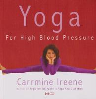 Yoga for High Blood Pressure by Carrmine Ireene