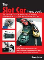 The Slot Car Handbook The definitive guide to setting-up and running Scalextric sytle 1/32 scale ready-to-race slot cars by Dave Chang