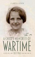 A Child's Memories of Wartime 1939-1945 by Gladys Lunn