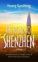 The Road to Shenzhen An ambitious young man's struggle to achieve his ideal life in the Chinese city of Shenzhen by Huang Guosheng