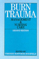 Burn Trauma Management and Nursing Care by Chrissie Bosworth Bousfield
