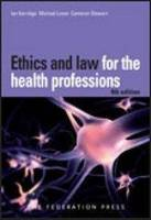 Ethics and Law for the Health Professions by Ian Kerridge, Michael Lowe, Cameron Stewart