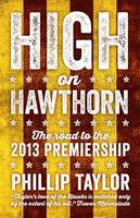 High On Hawthorn: The Road To The 2013 Premiership by Phillip Taylor