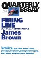 Firing Line: Australia's Path to War: Quarterly Essay 62 by James Brown