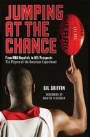 Jumping at the Chance: From NBA Hopefuls to AFL Prospects: The Players of the American Experiment by Gil Griffin