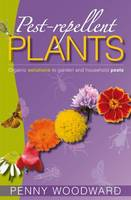Pest-Repellent Plants Organic Solutions to Garden and Household Pests by Penny Woodward