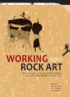Working with rock art Recording, presenting and understanding rock art using indigenous knowledge by Benjamin Smith