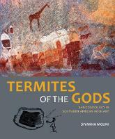 Termites of the Gods San cosmology in Southern African rock art by Siyakha Mguni