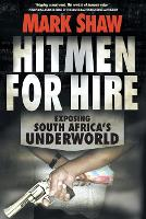 Hitmen for hire Exposing South Africa's underworld by Mark Shaw
