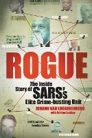 Rogue The inside story of SARS's elite crime-busting unit by Johann Van Loggerenberg, Adrian Lackay