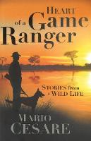 Heart of a game ranger Stories from a wild life by Mario Cesare