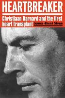 Heartbreaker Christiaan Barnard and the first heart transplant by James-Brent Styan