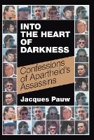 Into the heart of darkness Confessions of Apartheid's assassins by Jacques Pauw