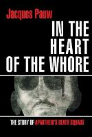 In the heart of the whore The story of apartheid's death squads by Jacques Pauw