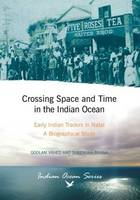 Crossing space and time in the Indian Ocean Early Indian traders in Natal: A biographical study by Goolam Vahed, Surendra Bhana