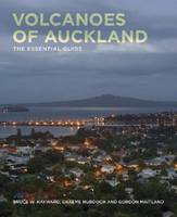 Volcanoes of Auckland The Essential Guide by Bruce W. Hayward, Graeme Murdoch, Gordon Maitland