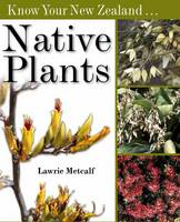 Know Your New Zealand Native Plants by Lawrie Metcalf