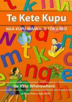 Te Kete Kupu Nga Kupu Waiwai O Toku Reo by Huia Publishers, Rose Miller