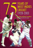 75 Years Of West Indies Cricket 1928-2003 by Ray Goble, Keith A. P. Sandiford
