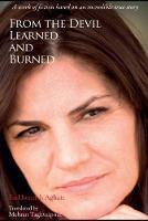 From the Devil, Learned and Burned A work of fiction based on an incredible true story by Farkhondeh Aghaie