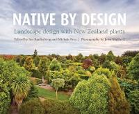Native by Design Landscape Design with New Zealand Plants by I. F. Spellerberg